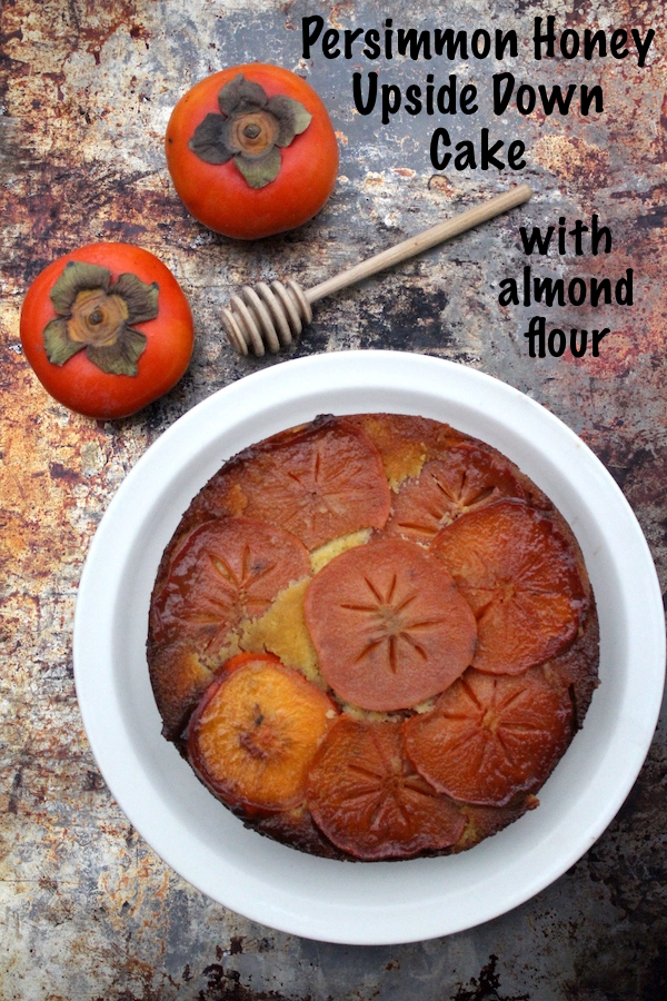 Persimmon Upside Down Cake ~ This simple almond flour cake is amazingly tender, and is the perfect compliment for a honey sweetened persimmon layer. Skip the pineapples, persimmon upside down cake is to die for! #persimmon #cake #upsidedowncake #persimmonrecipe